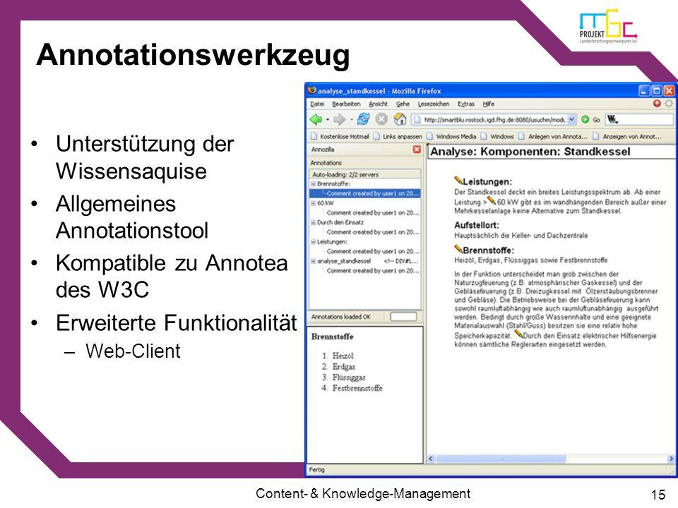 Content- & Knowledge-Management 15 Annotationswerkzeug Unterstützung der Wissensaquise Allgemeines Annotationstool Kompatible zu Annotea des W3C Erwei