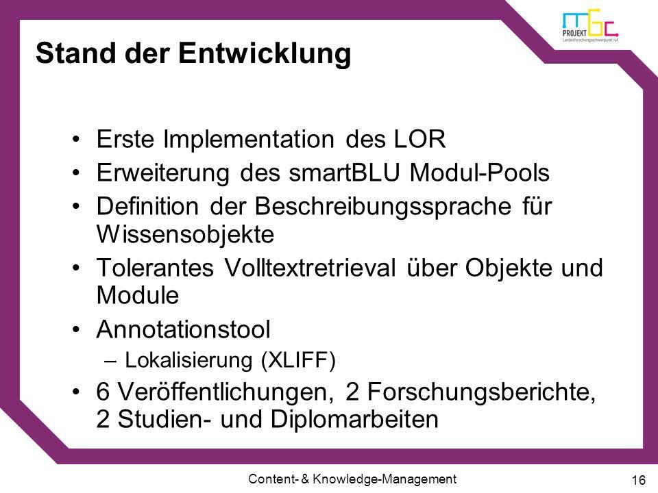 Content- & Knowledge-Management 16 Stand der Entwicklung Erste Implementation des LOR Erweiterung des smartBLU Modul-Pools Definition der Beschreibung
