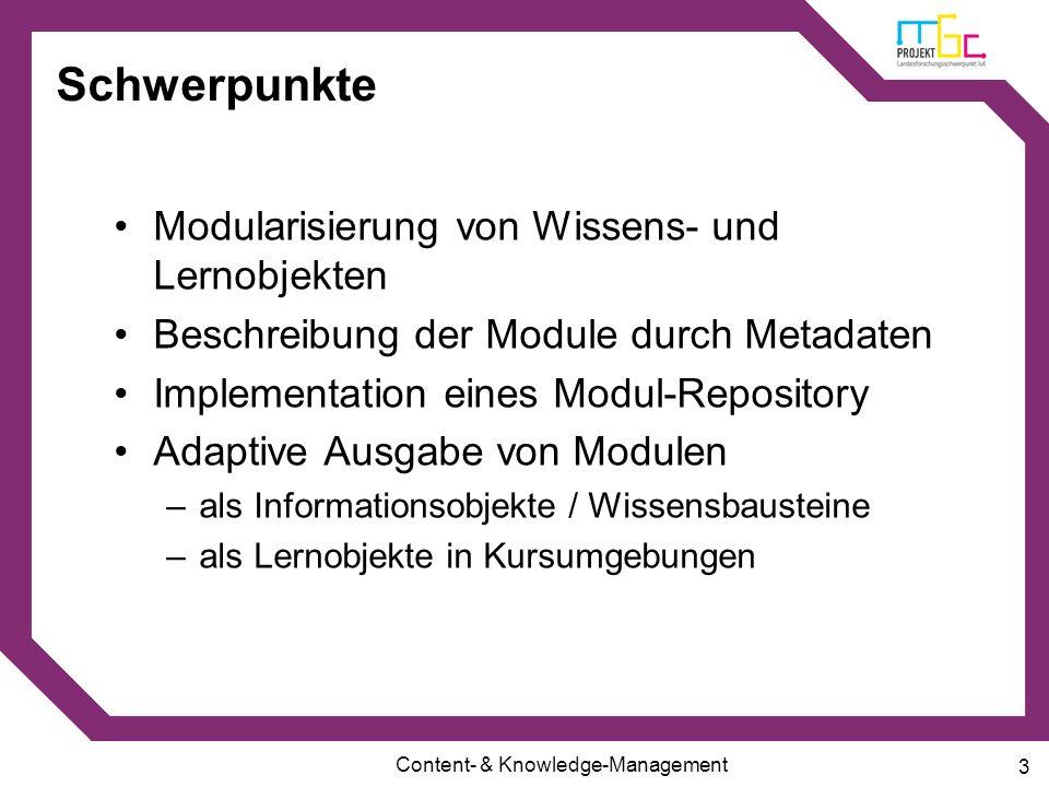 Content- & Knowledge-Management 3 Schwerpunkte Modularisierung von Wissens- und Lernobjekten Beschreibung der Module durch Metadaten Implementation ei