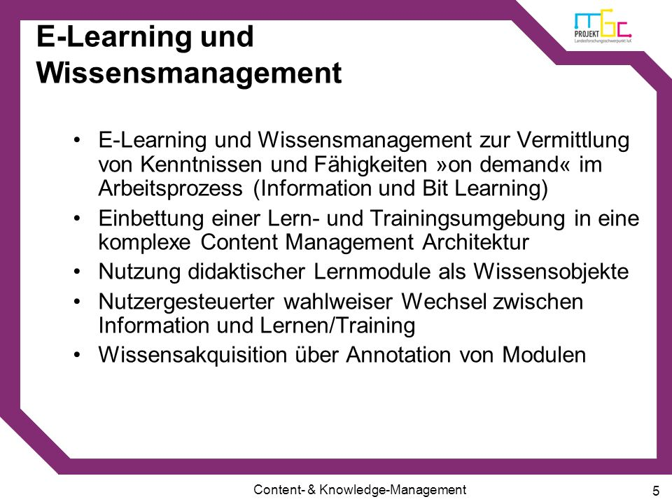 Content- & Knowledge-Management 5 E-Learning und Wissensmanagement E-Learning und Wissensmanagement zur Vermittlung von Kenntnissen und Fähigkeiten »o