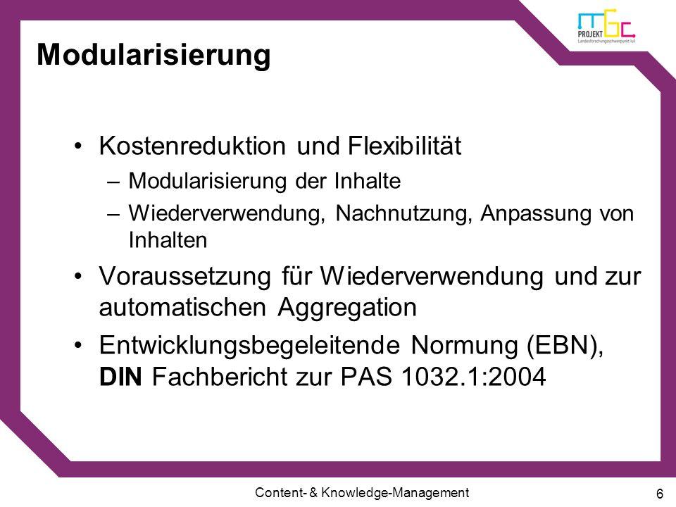 Content- & Knowledge-Management 6 Modularisierung Kostenreduktion und Flexibilität –Modularisierung der Inhalte –Wiederverwendung, Nachnutzung, Anpass