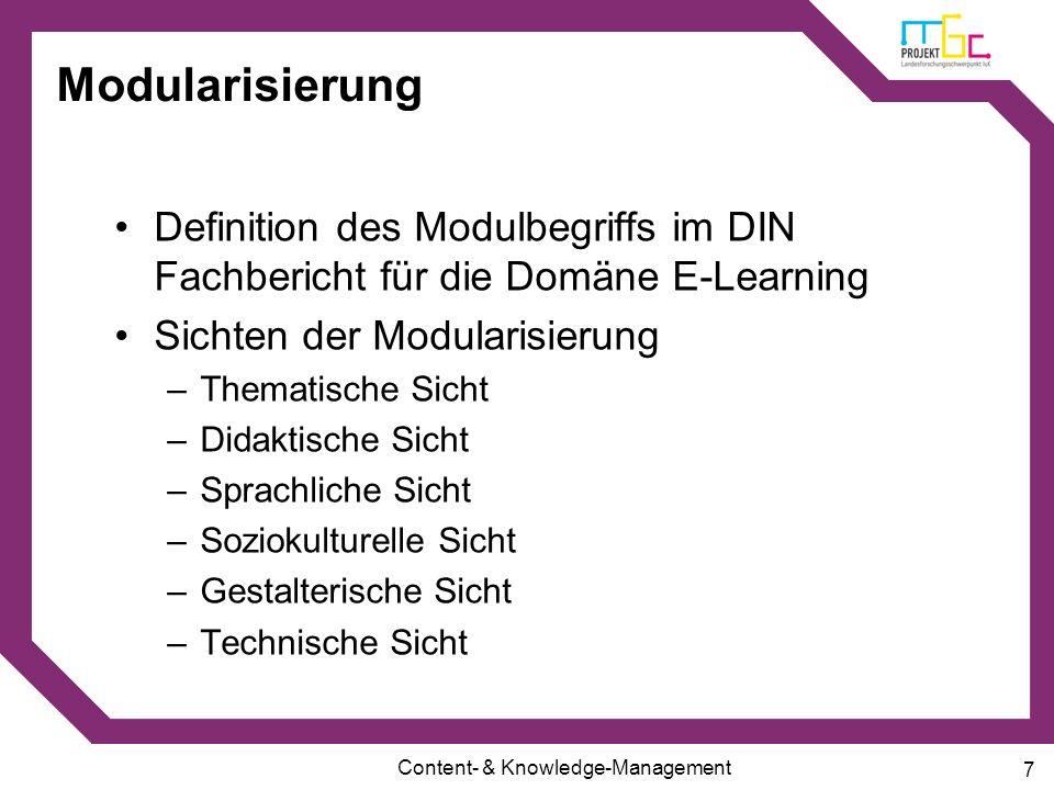 Content- & Knowledge-Management 7 Modularisierung Definition des Modulbegriffs im DIN Fachbericht für die Domäne E-Learning Sichten der Modularisierun