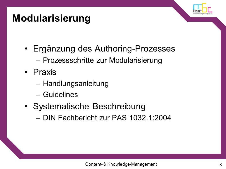 Content- & Knowledge-Management 8 Modularisierung Ergänzung des Authoring-Prozesses –Prozessschritte zur Modularisierung Praxis –Handlungsanleitung –G