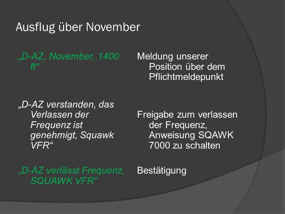 Ausflug über November D-AZ, November, 1400 ft D-AZ verstanden, das Verlassen der Frequenz ist genehmigt, Squawk VFR D-AZ verlässt Frequenz, SQUAWK VFR