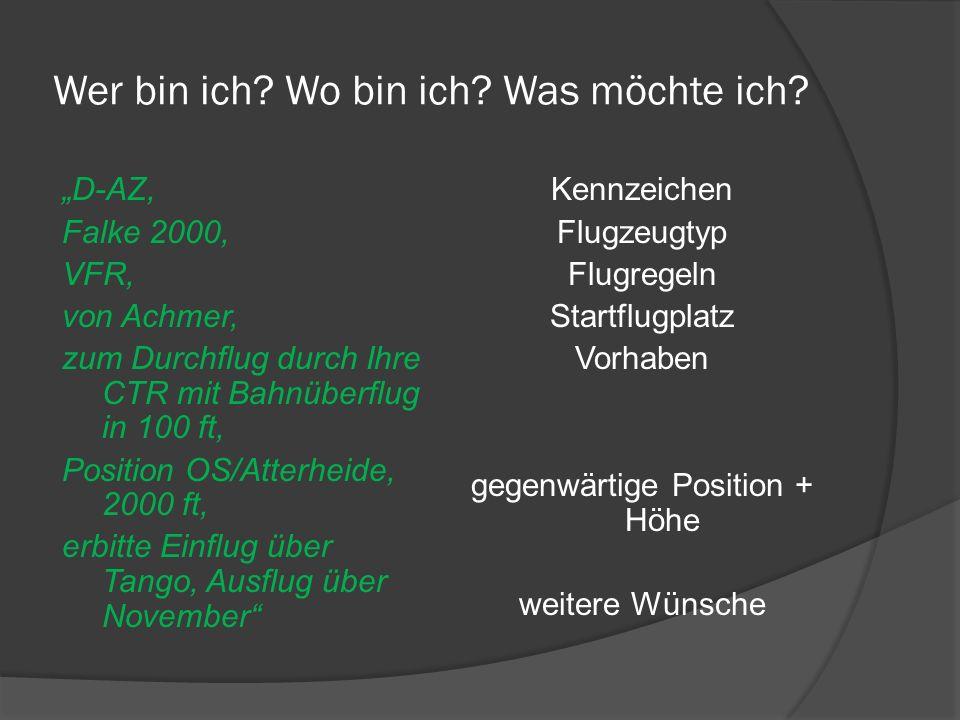 Wer bin ich? Wo bin ich? Was möchte ich? D-AZ, Falke 2000, VFR, von Achmer, zum Durchflug durch Ihre CTR mit Bahnüberflug in 100 ft, Position OS/Atter