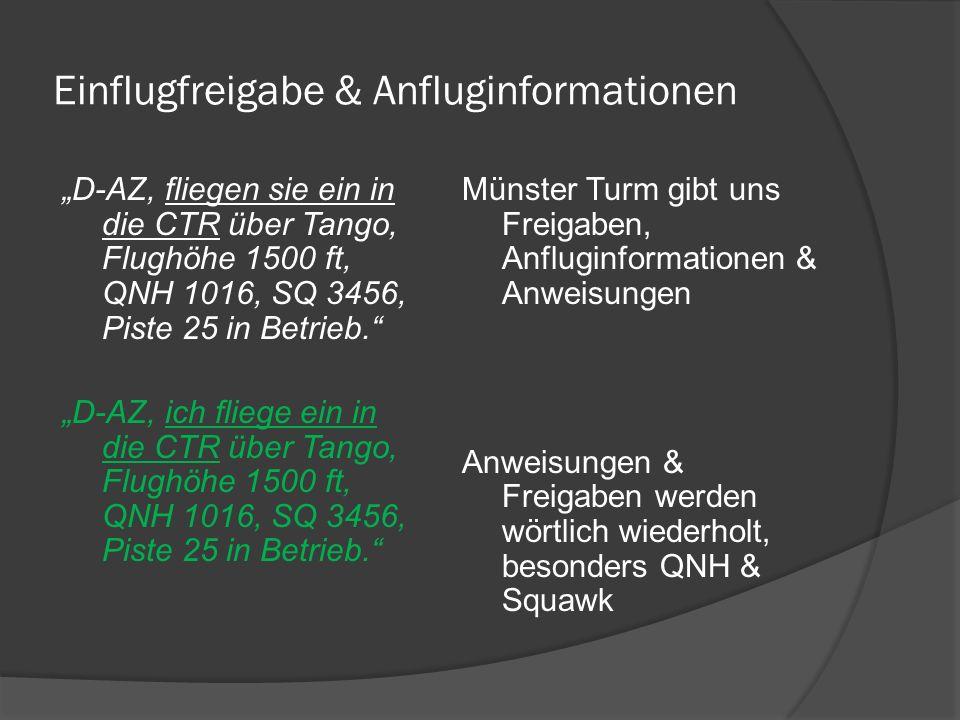Einflugfreigabe & Anfluginformationen D-AZ, fliegen sie ein in die CTR über Tango, Flughöhe 1500 ft, QNH 1016, SQ 3456, Piste 25 in Betrieb. D-AZ, ich