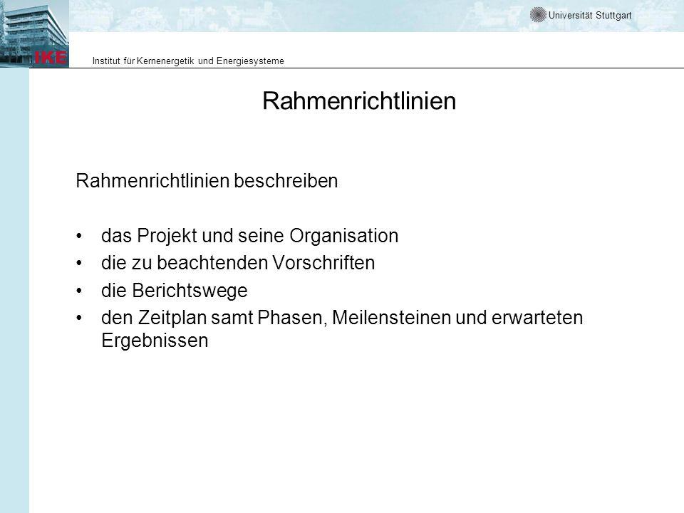 Universität Stuttgart Institut für Kernenergetik und Energiesysteme Rahmenrichtlinien Rahmenrichtlinien beschreiben das Projekt und seine Organisation