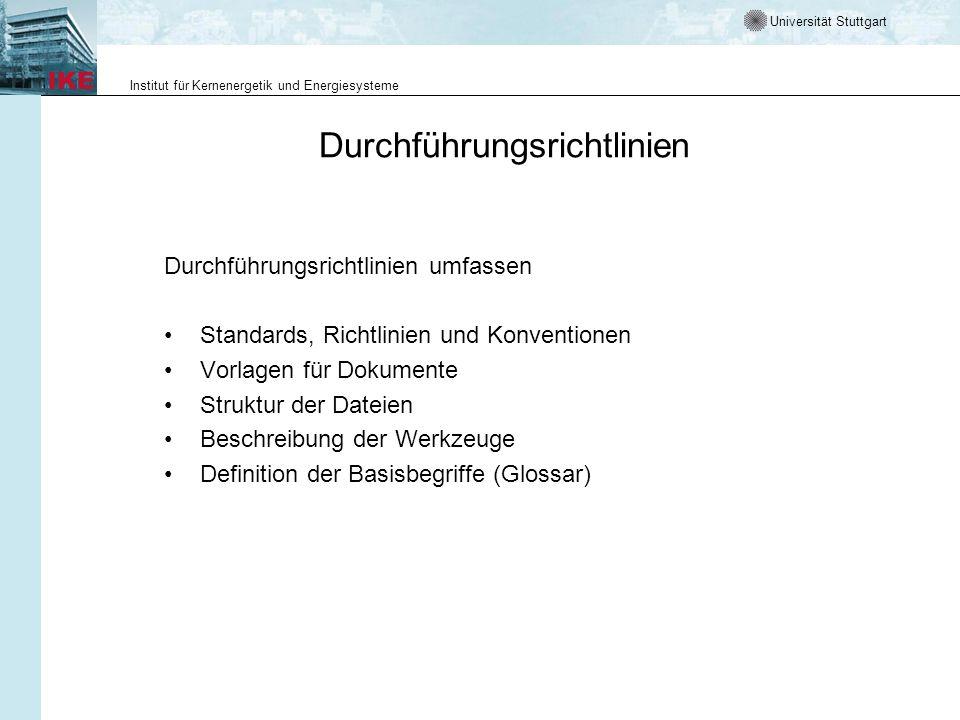 Universität Stuttgart Institut für Kernenergetik und Energiesysteme Durchführungsrichtlinien Durchführungsrichtlinien umfassen Standards, Richtlinien