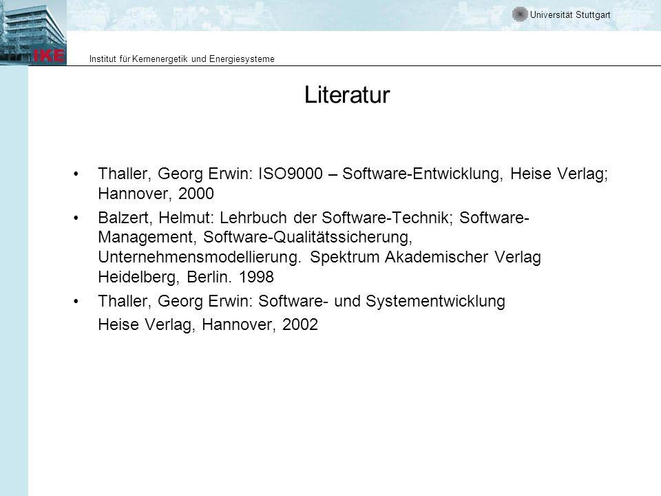 Universität Stuttgart Institut für Kernenergetik und Energiesysteme Literatur Thaller, Georg Erwin: ISO9000 – Software-Entwicklung, Heise Verlag; Hann