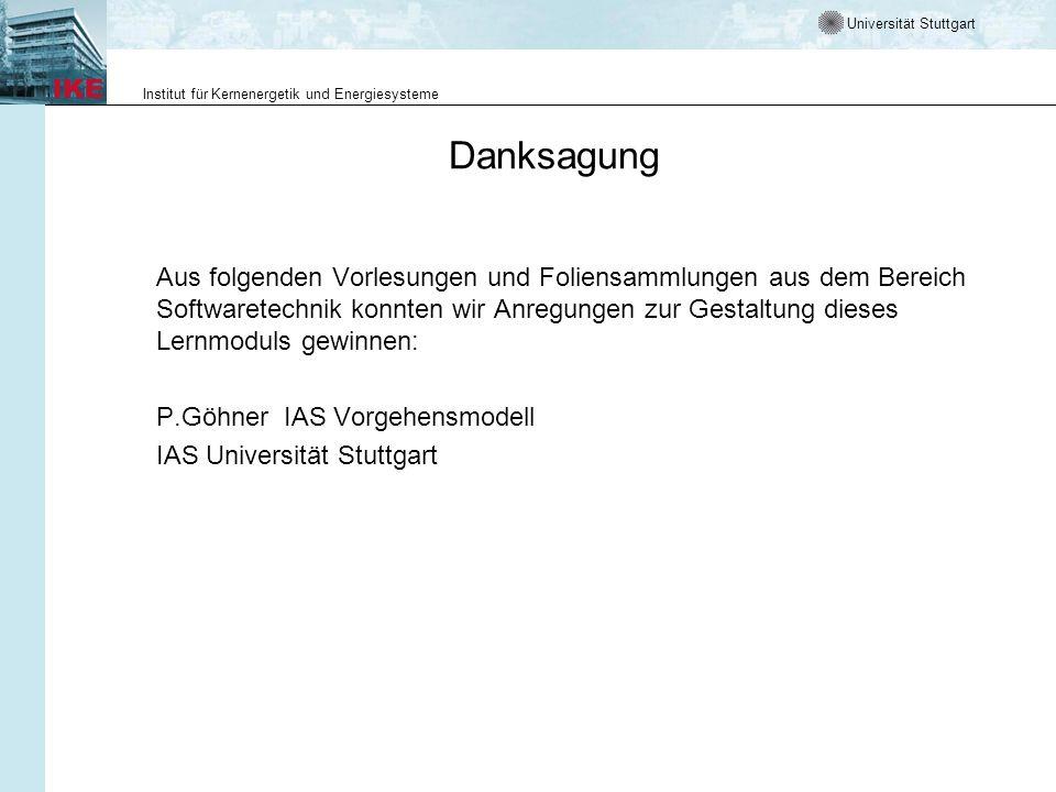Universität Stuttgart Institut für Kernenergetik und Energiesysteme Danksagung Aus folgenden Vorlesungen und Foliensammlungen aus dem Bereich Software