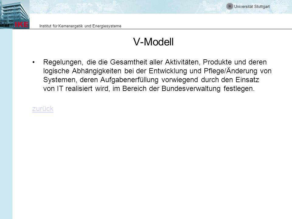Universität Stuttgart Institut für Kernenergetik und Energiesysteme V-Modell Regelungen, die die Gesamtheit aller Aktivitäten, Produkte und deren logi