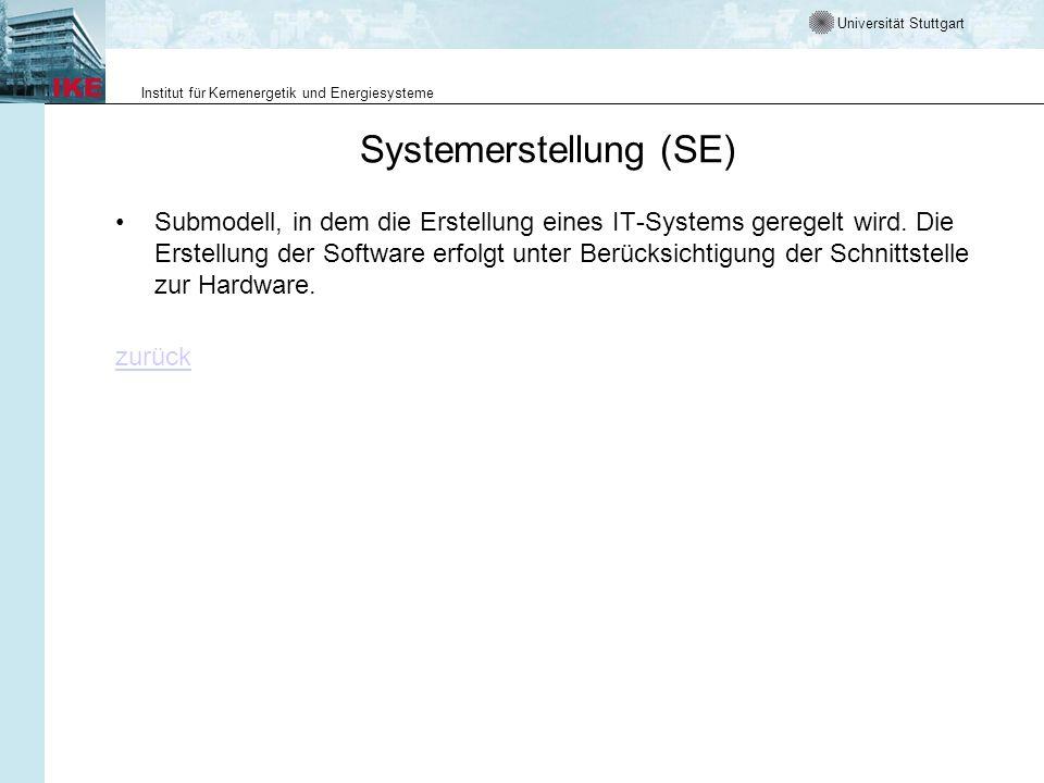 Universität Stuttgart Institut für Kernenergetik und Energiesysteme Systemerstellung (SE) Submodell, in dem die Erstellung eines IT-Systems geregelt w