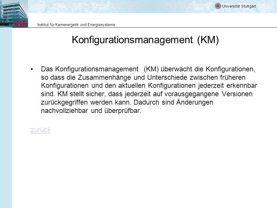 Universität Stuttgart Institut für Kernenergetik und Energiesysteme Konfigurationsmanagement (KM) Das Konfigurationsmanagement (KM) überwacht die Konf