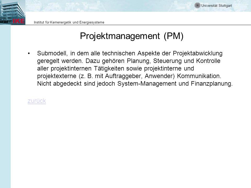 Universität Stuttgart Institut für Kernenergetik und Energiesysteme Projektmanagement (PM) Submodell, in dem alle technischen Aspekte der Projektabwic