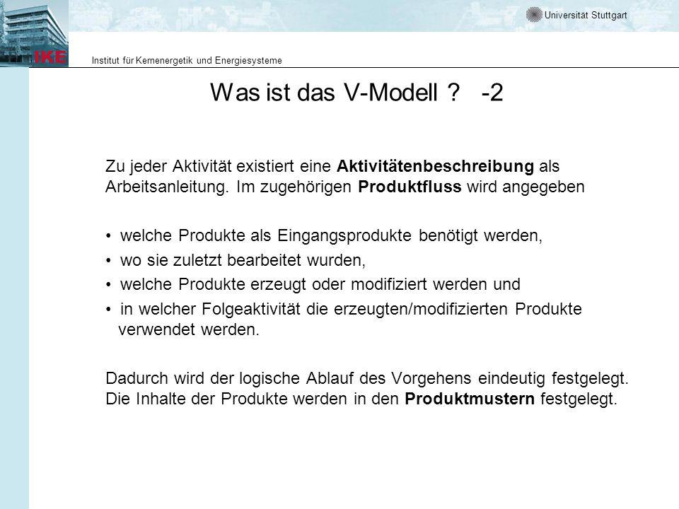 Universität Stuttgart Institut für Kernenergetik und Energiesysteme Was ist das V-Modell ? -2 Zu jeder Aktivität existiert eine Aktivitätenbeschreibun
