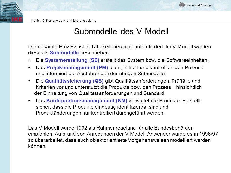 Universität Stuttgart Institut für Kernenergetik und Energiesysteme Submodelle des V-Modell Der gesamte Prozess ist in Tätigkeitsbereiche unterglieder