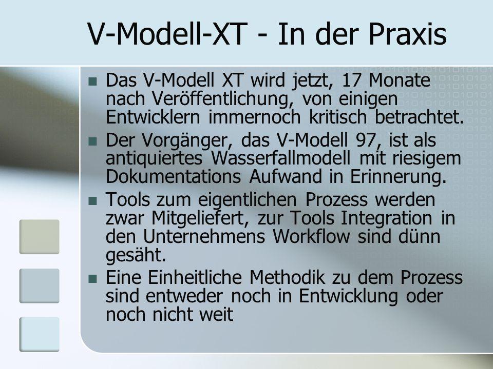 V-Modell-XT - In der Praxis Das V-Modell XT wird jetzt, 17 Monate nach Veröffentlichung, von einigen Entwicklern immernoch kritisch betrachtet. Der Vo