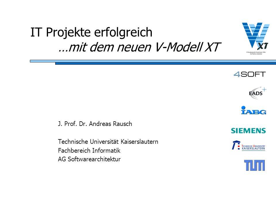 IT Projekte erfolgreich …mit dem neuen V-Modell XT J. Prof. Dr. Andreas Rausch Technische Universität Kaiserslautern Fachbereich Informatik AG Softwar