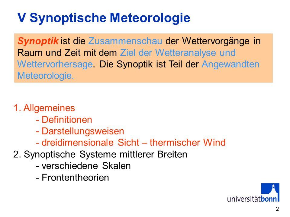 2 V Synoptische Meteorologie Synoptik ist die Zusammenschau der Wettervorgänge in Raum und Zeit mit dem Ziel der Wetteranalyse und Wettervorhersage.