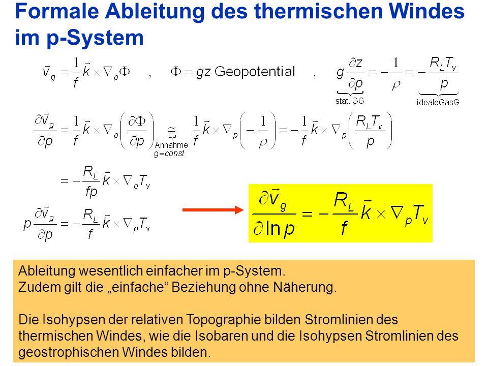 33 Formale Ableitung des thermischen Windes im p-System Ableitung wesentlich einfacher im p-System.