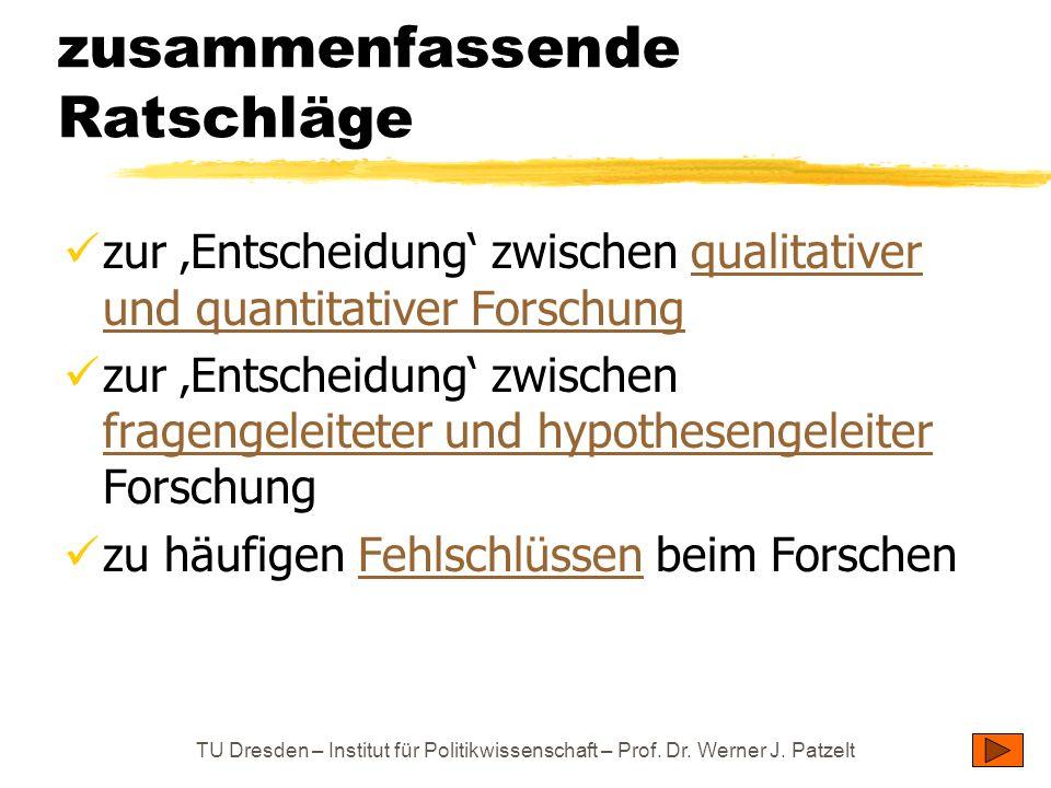 TU Dresden – Institut für Politikwissenschaft – Prof. Dr. Werner J. Patzelt zusammenfassende Ratschläge zur Entscheidung zwischen qualitativer und qua
