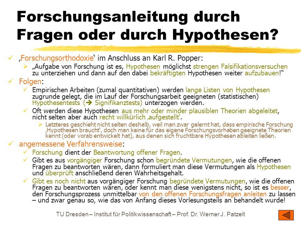 TU Dresden – Institut für Politikwissenschaft – Prof. Dr. Werner J. Patzelt Forschungsanleitung durch Fragen oder durch Hypothesen? Forschungsorthodox