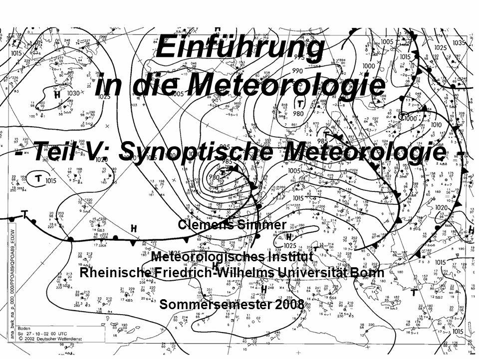 V Synoptische Meteorologie 1.Allgemeines –Definitionen –Darstellungsweisen –Dreidimensionale Sicht 2.Synoptische Systeme mitterer Breiten –verschiedene Skalen –Frontentheorien Synoptik ist die Zusammenschau der Wettervorgänge in Raum und Zeit mit dem Ziel der Wetteranalyse und Wettervorhersage.