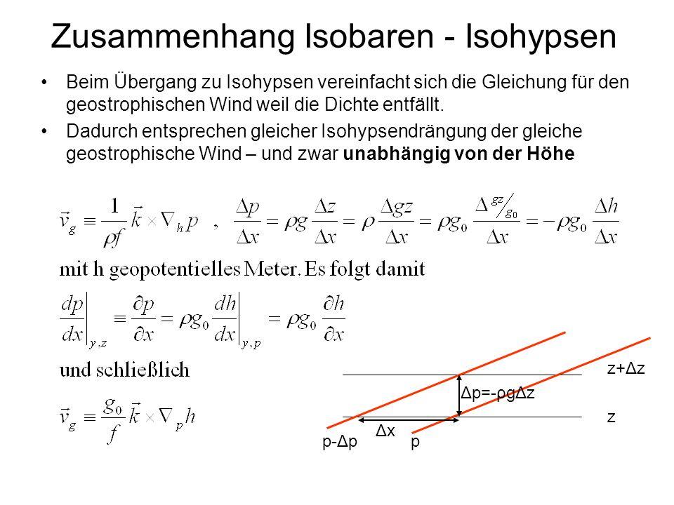 Zusammenhang Isobaren - Isohypsen Beim Übergang zu Isohypsen vereinfacht sich die Gleichung für den geostrophischen Wind weil die Dichte entfällt. Dad