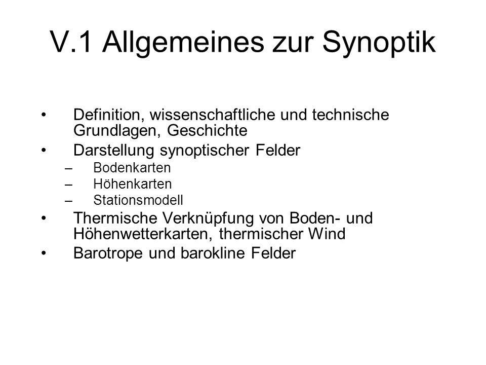 V.1.1 Definition und Grundlagen Synoptik: Zusammenschau der 4D-Verteilung der meteorologischen Parameter mit dem Ziel der Wetteranalyse und der Prognose.