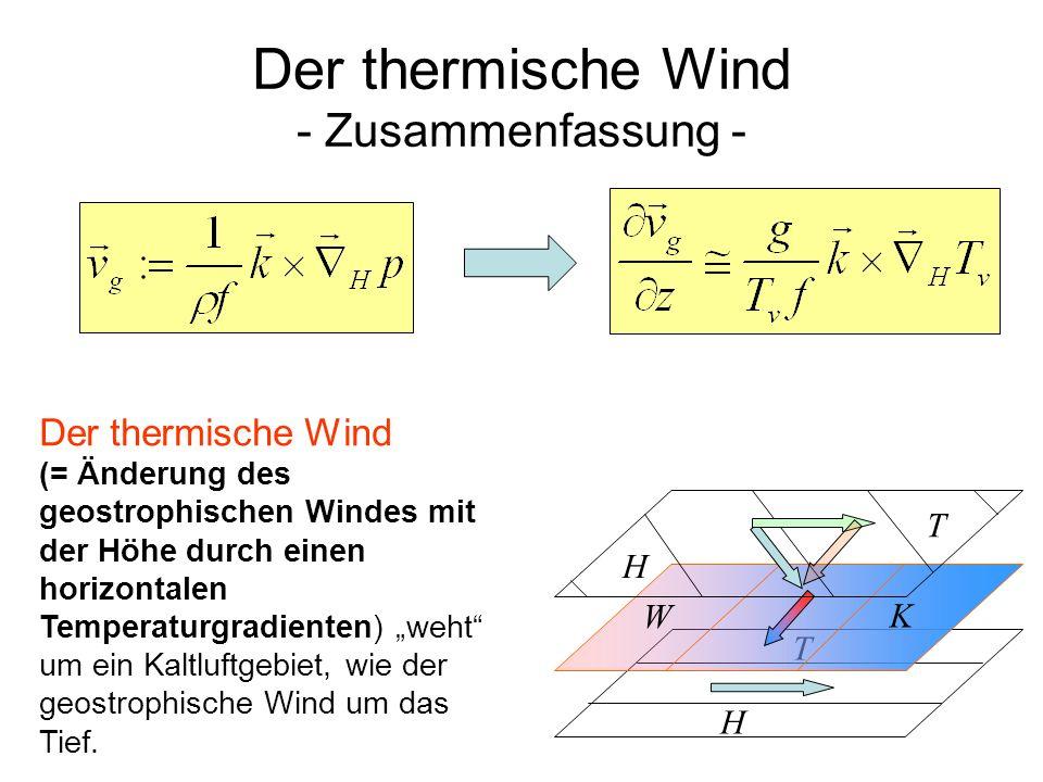Der thermische Wind - Zusammenfassung - Der thermische Wind (= Änderung des geostrophischen Windes mit der Höhe durch einen horizontalen Temperaturgra