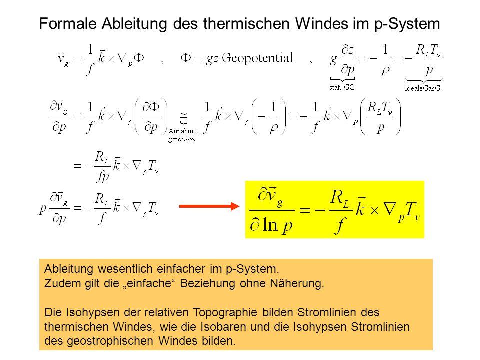 Formale Ableitung des thermischen Windes im p-System Ableitung wesentlich einfacher im p-System. Zudem gilt die einfache Beziehung ohne Näherung. Die