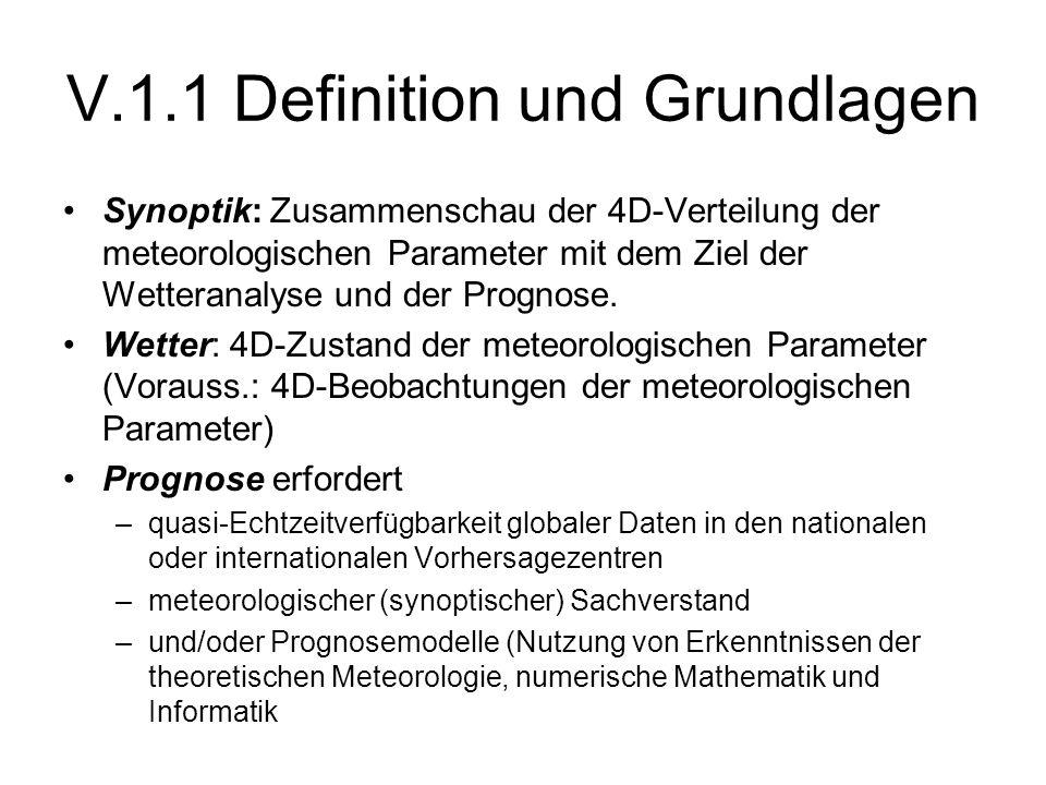 V.1.1 Definition und Grundlagen Synoptik: Zusammenschau der 4D-Verteilung der meteorologischen Parameter mit dem Ziel der Wetteranalyse und der Progno