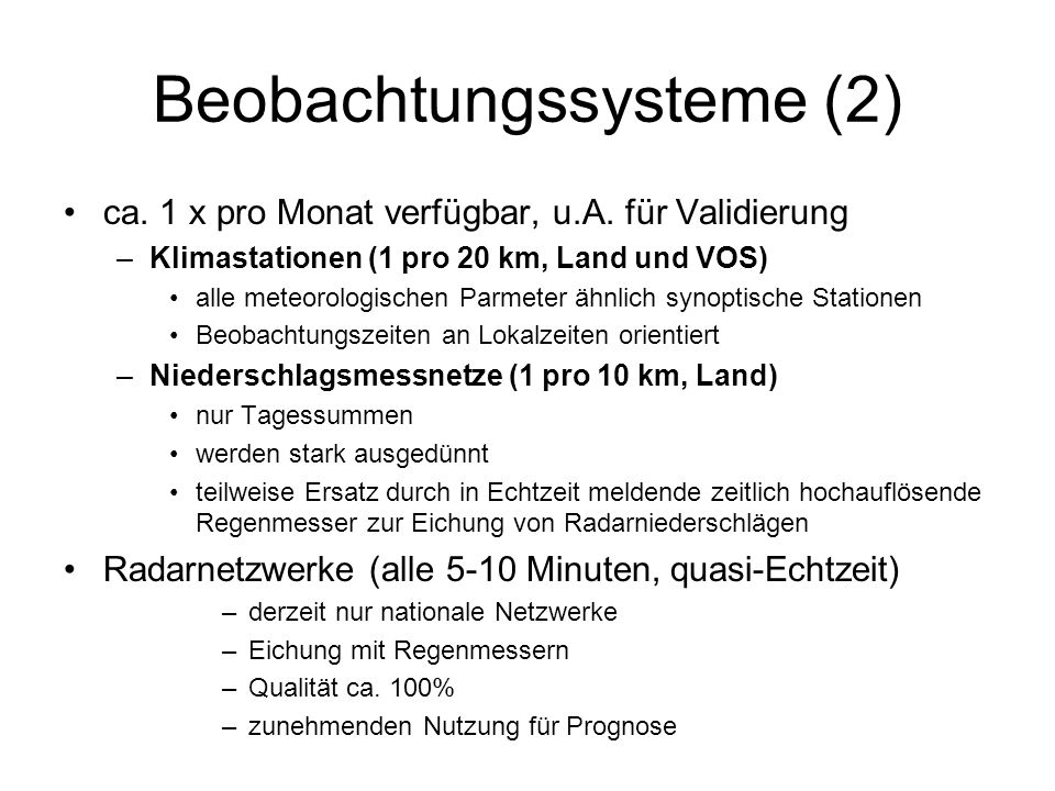 Beobachtungssysteme (2) ca. 1 x pro Monat verfügbar, u.A. für Validierung –Klimastationen (1 pro 20 km, Land und VOS) alle meteorologischen Parmeter ä