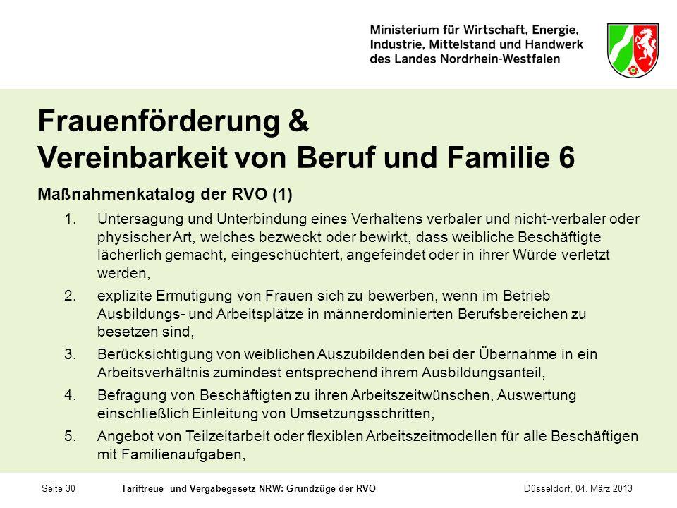 Seite 30Tariftreue- und Vergabegesetz NRW: Grundzüge der RVODüsseldorf, 04. März 2013 Frauenförderung & Vereinbarkeit von Beruf und Familie 6 Maßnahme