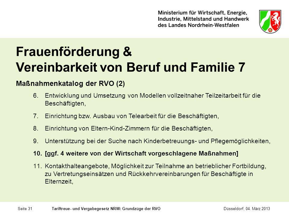 Seite 31Tariftreue- und Vergabegesetz NRW: Grundzüge der RVODüsseldorf, 04. März 2013 Frauenförderung & Vereinbarkeit von Beruf und Familie 7 Maßnahme