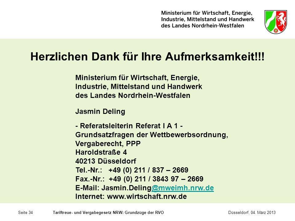 Seite 34Tariftreue- und Vergabegesetz NRW: Grundzüge der RVODüsseldorf, 04. März 2013 Herzlichen Dank für Ihre Aufmerksamkeit!!! Ministerium für Wirts