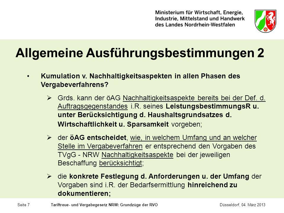 Seite 7Tariftreue- und Vergabegesetz NRW: Grundzüge der RVODüsseldorf, 04. März 2013 Allgemeine Ausführungsbestimmungen 2 Kumulation v. Nachhaltigkeit
