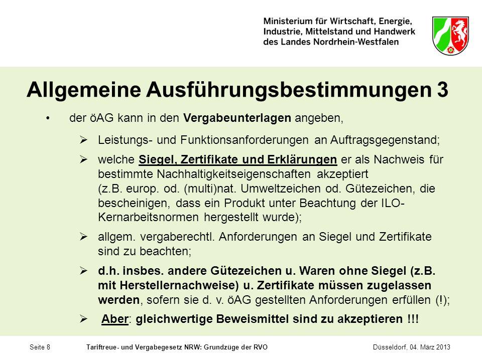 Seite 8Tariftreue- und Vergabegesetz NRW: Grundzüge der RVODüsseldorf, 04. März 2013 Allgemeine Ausführungsbestimmungen 3 der öAG kann in den Vergabeu