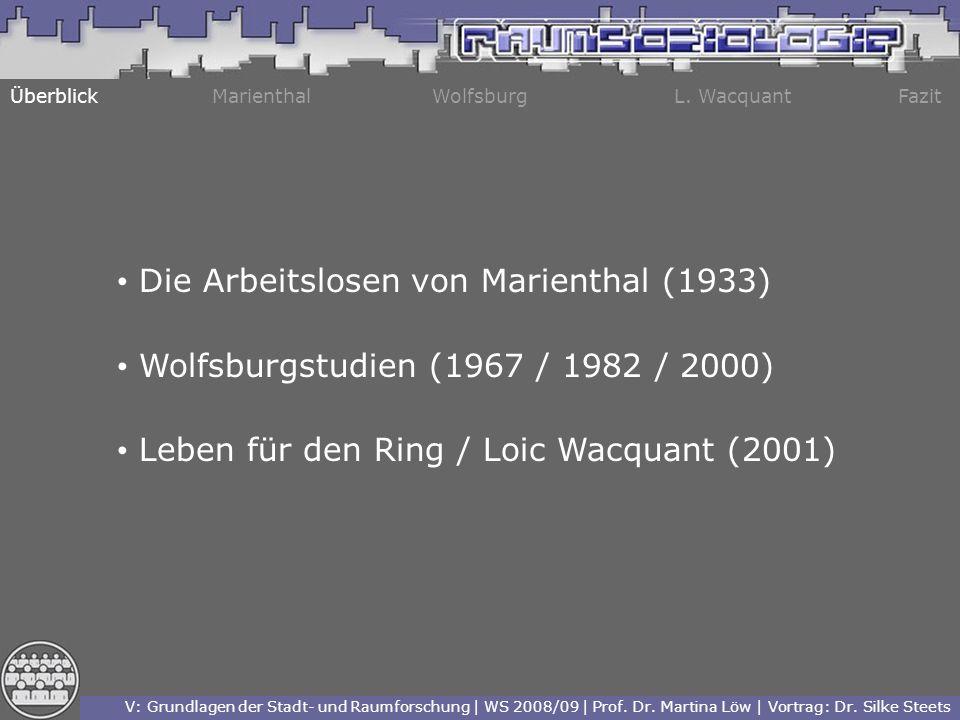 ÜberblickMarienthalWolfsburgL. WacquantFazit Die Arbeitslosen von Marienthal (1933) Wolfsburgstudien (1967 / 1982 / 2000) Leben für den Ring / Loic Wa