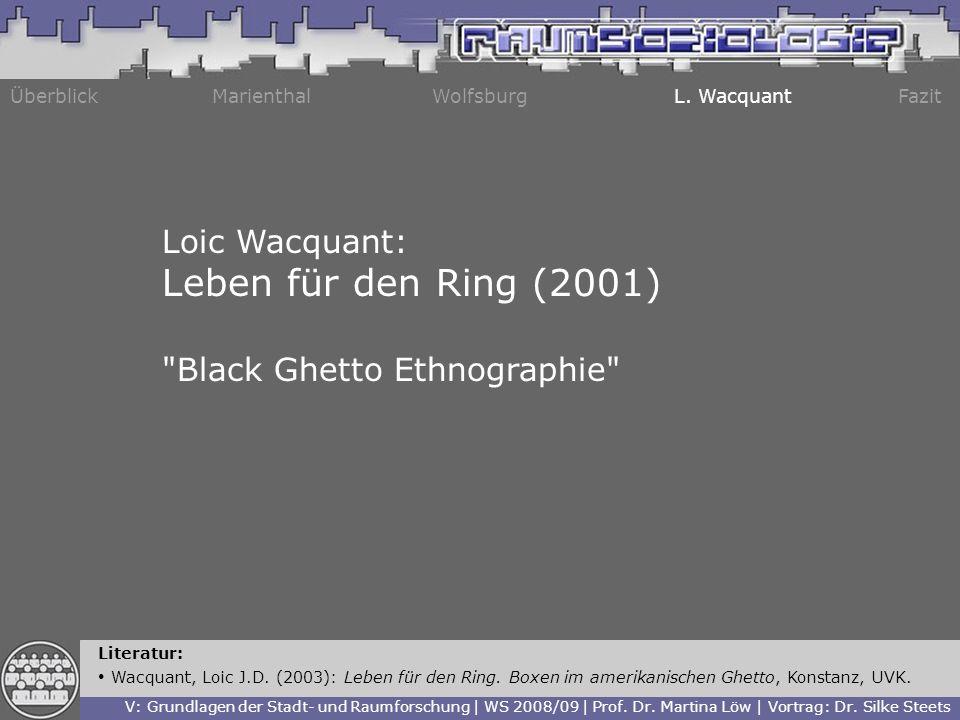 ÜberblickMarienthalWolfsburgL. WacquantFazit Literatur: Wacquant, Loic J.D. (2003): Leben für den Ring. Boxen im amerikanischen Ghetto, Konstanz, UVK.