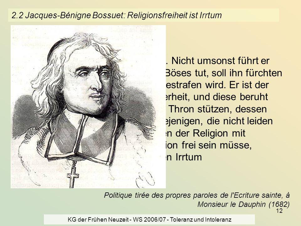 KG der Frühen Neuzeit - WS 2006/07 - Toleranz und Intoleranz 12 2.2 Jacques-Bénigne Bossuet: Religionsfreiheit ist Irrtum Der Fürst ist der Diener Got