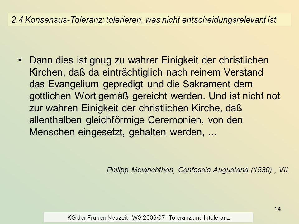 KG der Frühen Neuzeit - WS 2006/07 - Toleranz und Intoleranz 14 2.4 Konsensus-Toleranz: tolerieren, was nicht entscheidungsrelevant ist Dann dies ist
