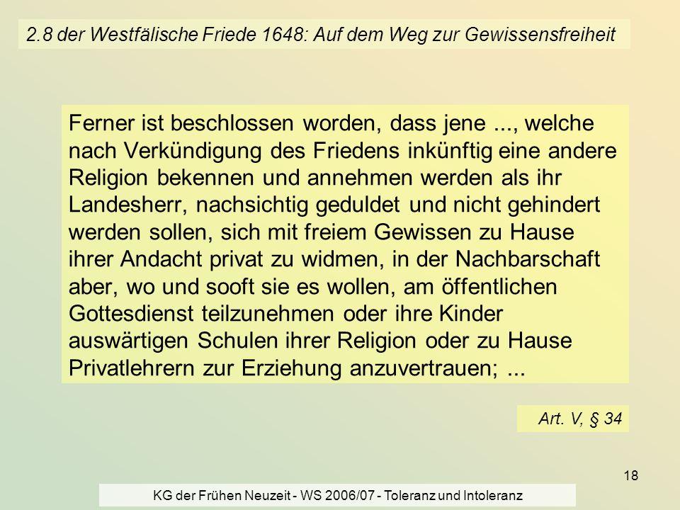 KG der Frühen Neuzeit - WS 2006/07 - Toleranz und Intoleranz 18 2.8 der Westfälische Friede 1648: Auf dem Weg zur Gewissensfreiheit Ferner ist beschlo