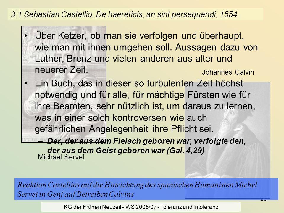 KG der Frühen Neuzeit - WS 2006/07 - Toleranz und Intoleranz 20 3.1 Sebastian Castellio, De haereticis, an sint persequendi, 1554 Über Ketzer, ob man