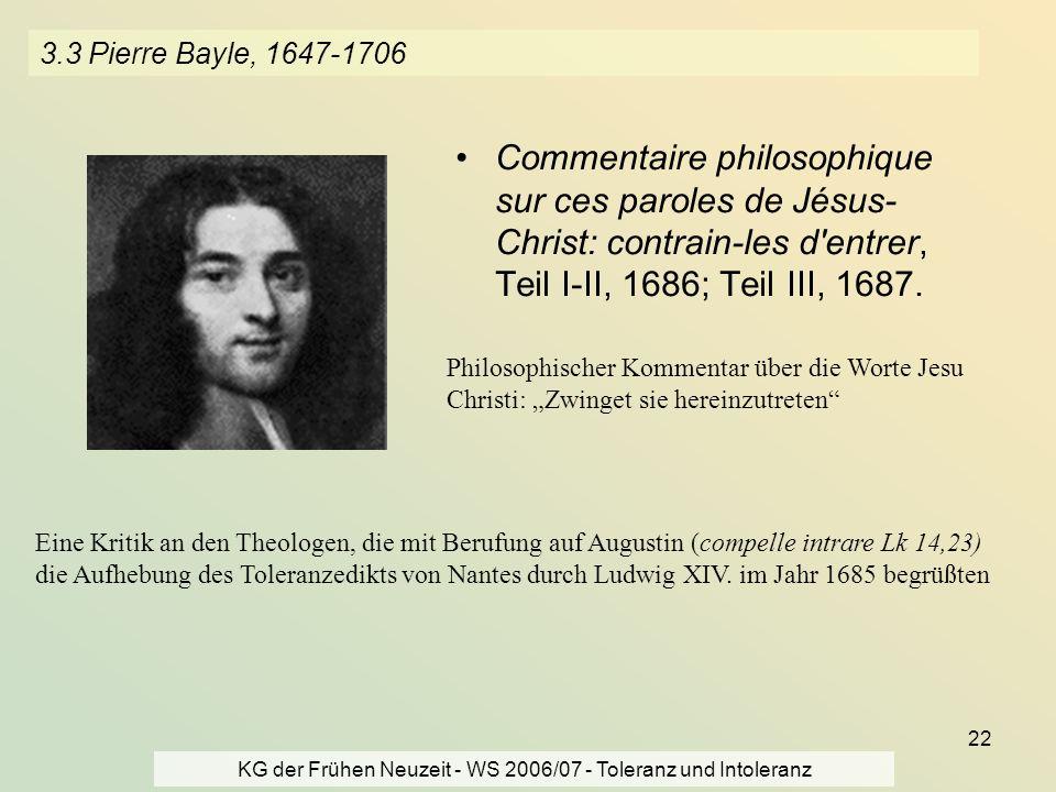 KG der Frühen Neuzeit - WS 2006/07 - Toleranz und Intoleranz 22 3.3 Pierre Bayle, 1647-1706 Commentaire philosophique sur ces paroles de Jésus- Christ