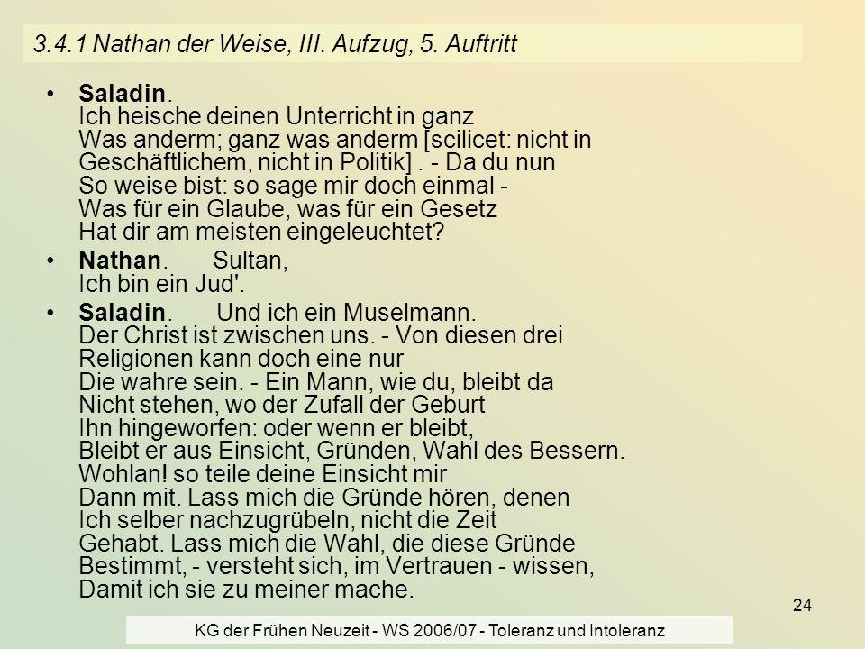 KG der Frühen Neuzeit - WS 2006/07 - Toleranz und Intoleranz 24 3.4.1 Nathan der Weise, III. Aufzug, 5. Auftritt Saladin. Ich heische deinen Unterrich