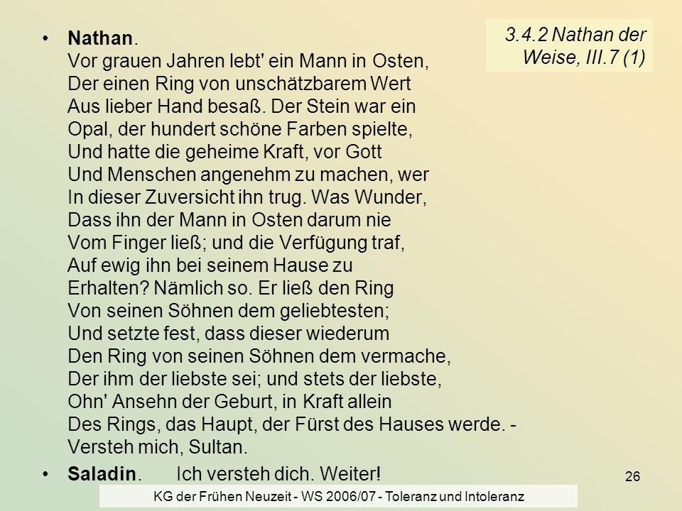 KG der Frühen Neuzeit - WS 2006/07 - Toleranz und Intoleranz 26 3.4.2 Nathan der Weise, III.7 (1) Nathan. Vor grauen Jahren lebt' ein Mann in Osten, D