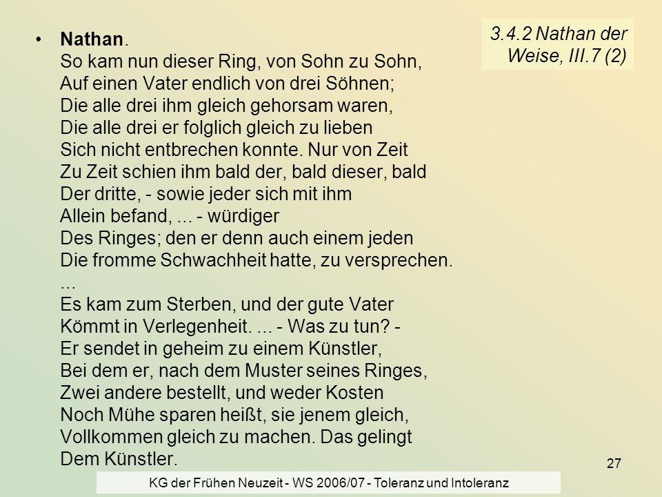 KG der Frühen Neuzeit - WS 2006/07 - Toleranz und Intoleranz 27 3.4.2 Nathan der Weise, III.7 (2) Nathan. So kam nun dieser Ring, von Sohn zu Sohn, Au