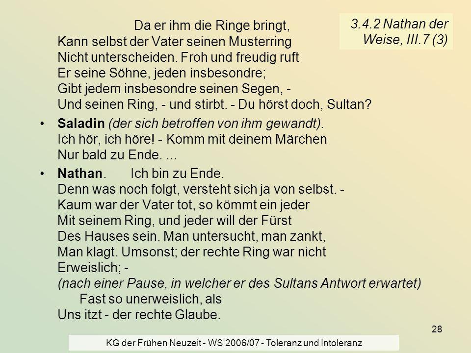 KG der Frühen Neuzeit - WS 2006/07 - Toleranz und Intoleranz 28 3.4.2 Nathan der Weise, III.7 (3) Da er ihm die Ringe bringt, Kann selbst der Vater se