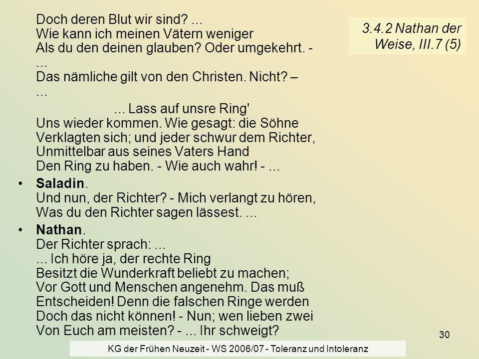 KG der Frühen Neuzeit - WS 2006/07 - Toleranz und Intoleranz 30 3.4.2 Nathan der Weise, III.7 (5) Doch deren Blut wir sind?... Wie kann ich meinen Vät